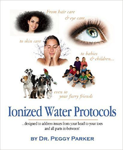 Ionized Water Protocols by Dr Peggy Parker